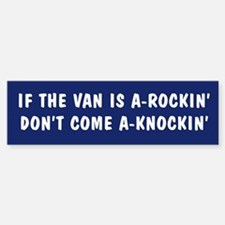 If the van is a rockin Bumper Bumper Bumper Sticker