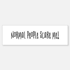 Normal people scare me. Bumper Car Car Sticker