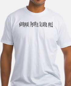 Normal people scare me. Shirt