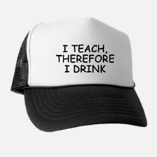 I Teach, Therefore I Drink Trucker Hat