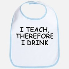 I Teach, Therefore I Drink Bib