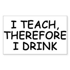 I Teach, Therefore I Drink Rectangle Decal