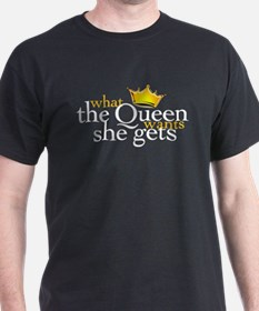 What the Queen Wants T-Shirt