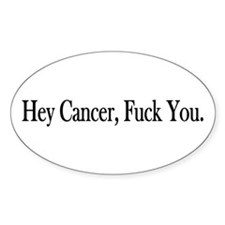 Hey Cancer Fuck You Oval Bumper Stickers