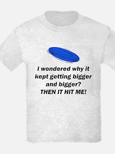 FRISBIE GOT BIG THEN IT HIT ME T-Shirt