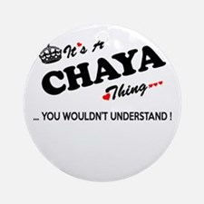 CHAYA thing, you wouldn't understan Round Ornament