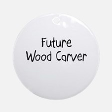 Future Wood Carver Ornament (Round)