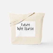 Future Wet Nurse Tote Bag