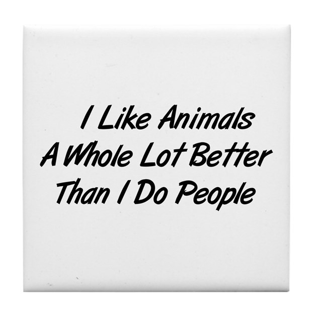 Animals Better Than People Tile Coaster by wildworldshirts