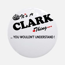 CLARK thing, you wouldn't understan Round Ornament