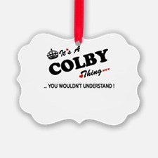 COLBY thing, you wouldn't underst Ornament