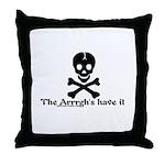 Arrrghs Have it Throw Pillow
