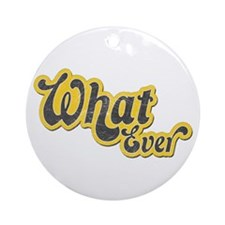 Sarcastic What Ever Ornament (Round)