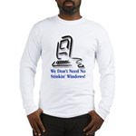 No Stinkin' Windows! Long Sleeve T-Shirt