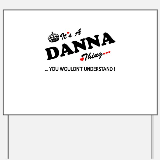 DANNA thing, you wouldn't understand Yard Sign