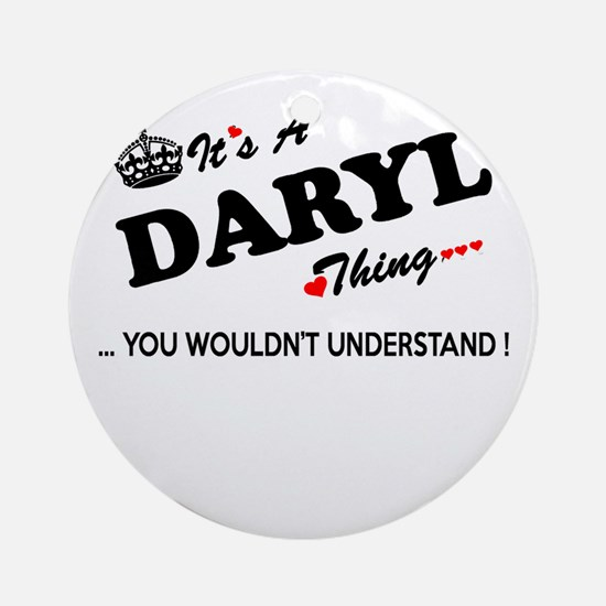 DARYL thing, you wouldn't understan Round Ornament