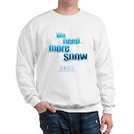 We Need More Snow Sweatshirt