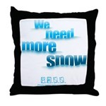 We Need More Snow Throw Pillow