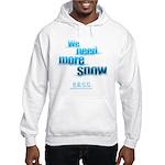 We Need More Snow Hooded Sweatshirt