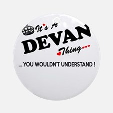 DEVAN thing, you wouldn't understan Round Ornament