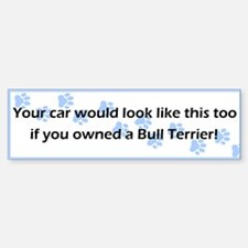 Your Car Bull Terrier Bumper Bumper Bumper Sticker