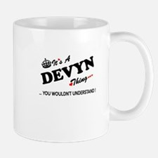 DEVYN thing, you wouldn't understand Mugs