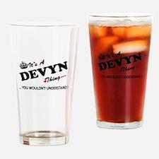 DEVYN thing, you wouldn't understan Drinking Glass
