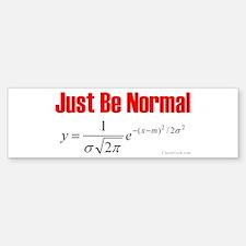 Be Normal Bumper Bumper Bumper Sticker