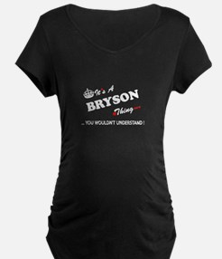 BRYSON thing, you wouldn't under Maternity T-Shirt