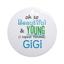 Beautiful and Young GiGi Ornament (Round)