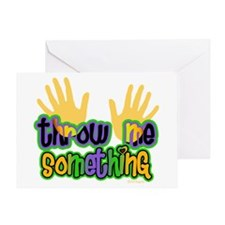 Throw Me Something Greeting Card