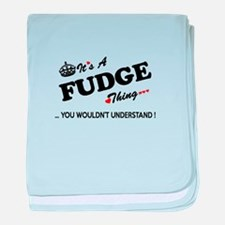 FUDGE thing, you wouldn't understand baby blanket