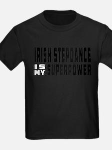 Irish Stepdance Dance is my superpower T-Shirt