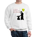 Not just Blacksmithing Sweatshirt