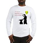 Not just Blacksmithing Long Sleeve T-Shirt
