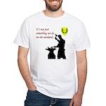 Not just Blacksmithing White T-Shirt
