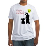 Not just Blacksmithing Fitted T-Shirt