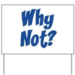 Why Not? Yard Sign