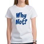 Why Not? Women's T-Shirt