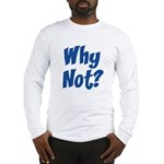 Why Not? Long Sleeve T-Shirt