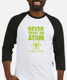 Never trust an ATOM They make up everything Baseba