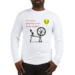 Not just Fiber Arts Long Sleeve T-Shirt