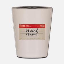 Be kind rewind Shot Glass