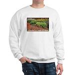 Garden is a work of heart Sweatshirt