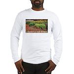 Garden is a work of heart Long Sleeve T-Shirt