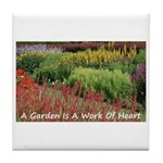 Garden is a work of heart Tile Coaster