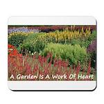 Garden is a work of heart Mousepad