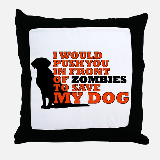 I would push you in front zombies to Throw Pillow