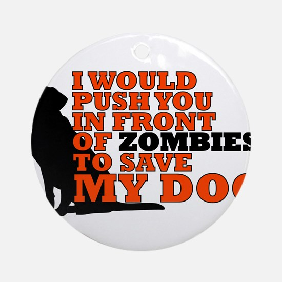 I would push you in front zombies t Round Ornament