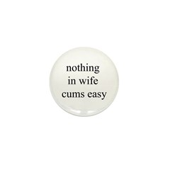 Nothing in Wife Cums Easy Mini Button (100 pack)